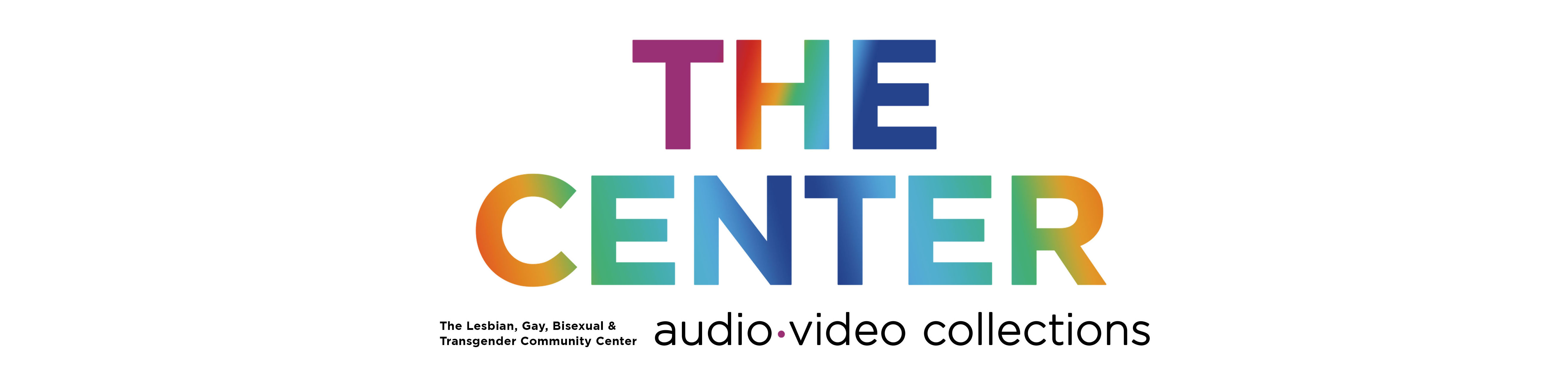 The Gay Center Audio/Video Collections